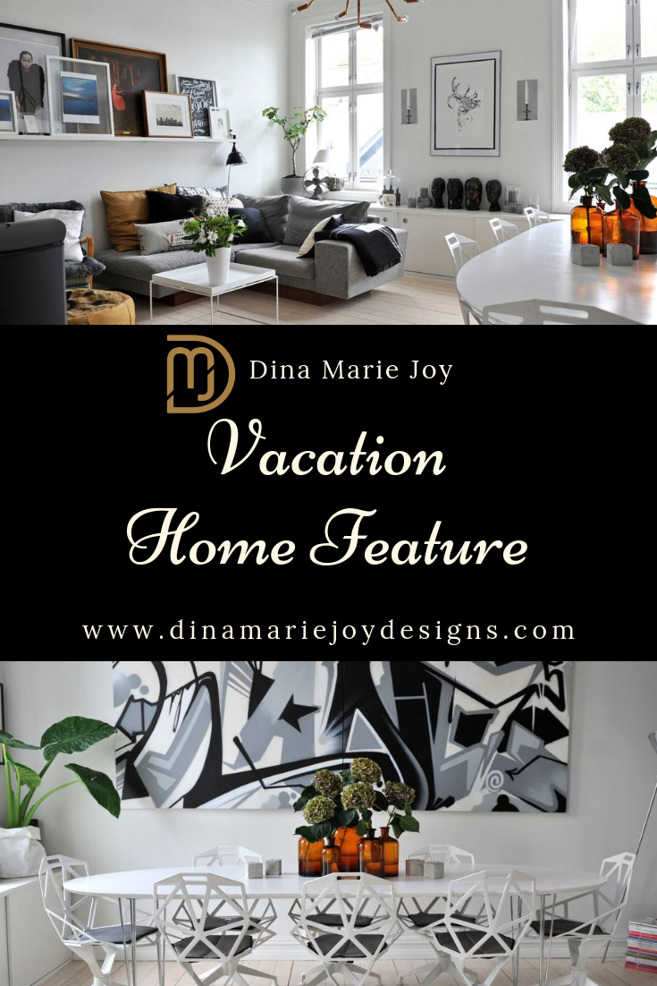 Vacation Home Feature by Dina Marie Joy. Dina Marie Joy is a Vacation Home Expert. www.dinamariejoy.co