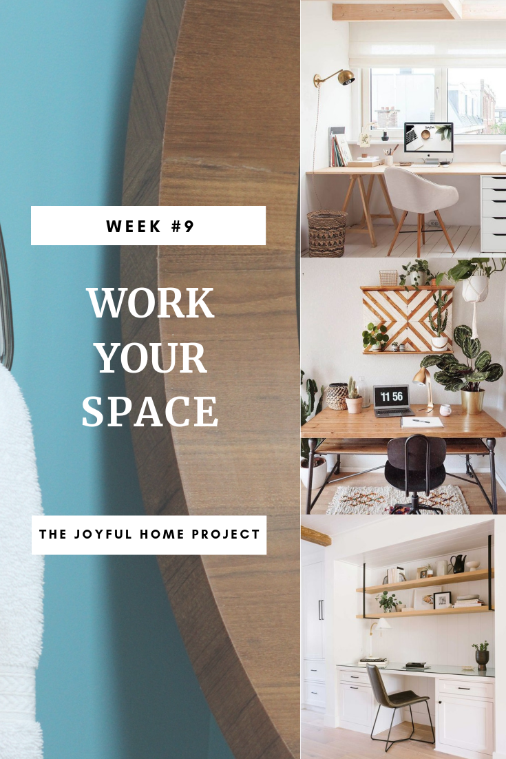 Week #9 The Joyful Home Project with Dina Marie Joy. Work Your Space. www.dinamariejoy.co