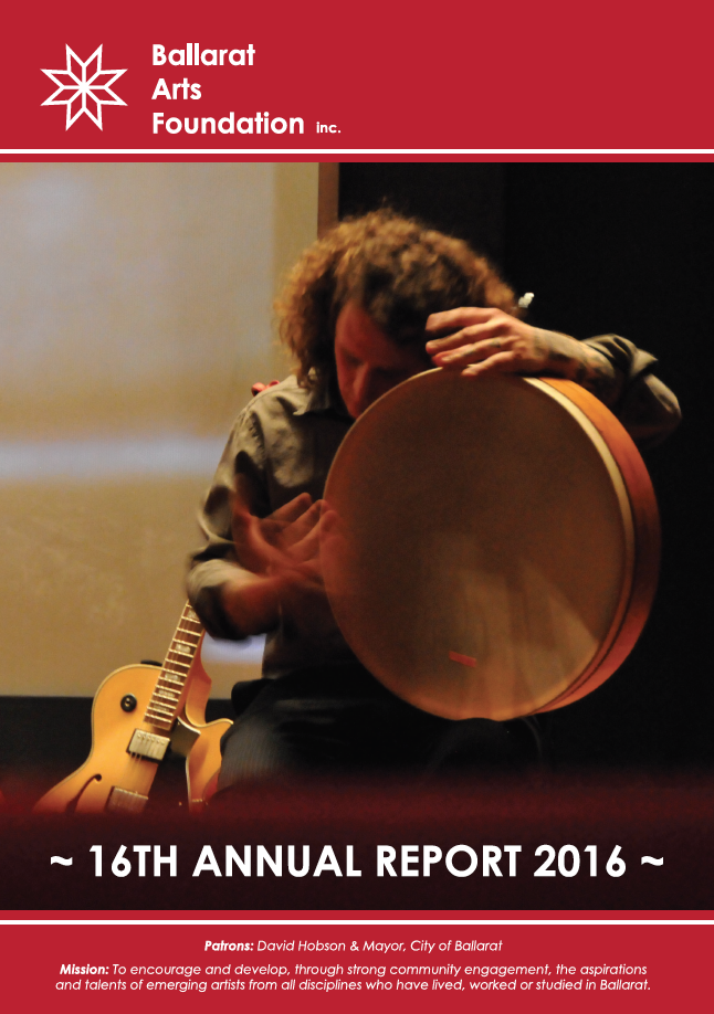BALLARAT ARTS FOUNDATION ANNUAL REPORT 2015 - 2016