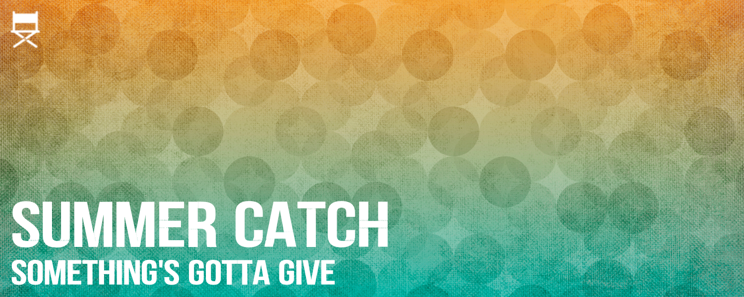 Summer Catch- Something's Gotta Give- banner.png