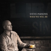Steve Parsons - What We Will Be (producer/guitars)