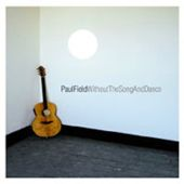 Paul Field - Without The Song & Dance (songwriter/guitars)
