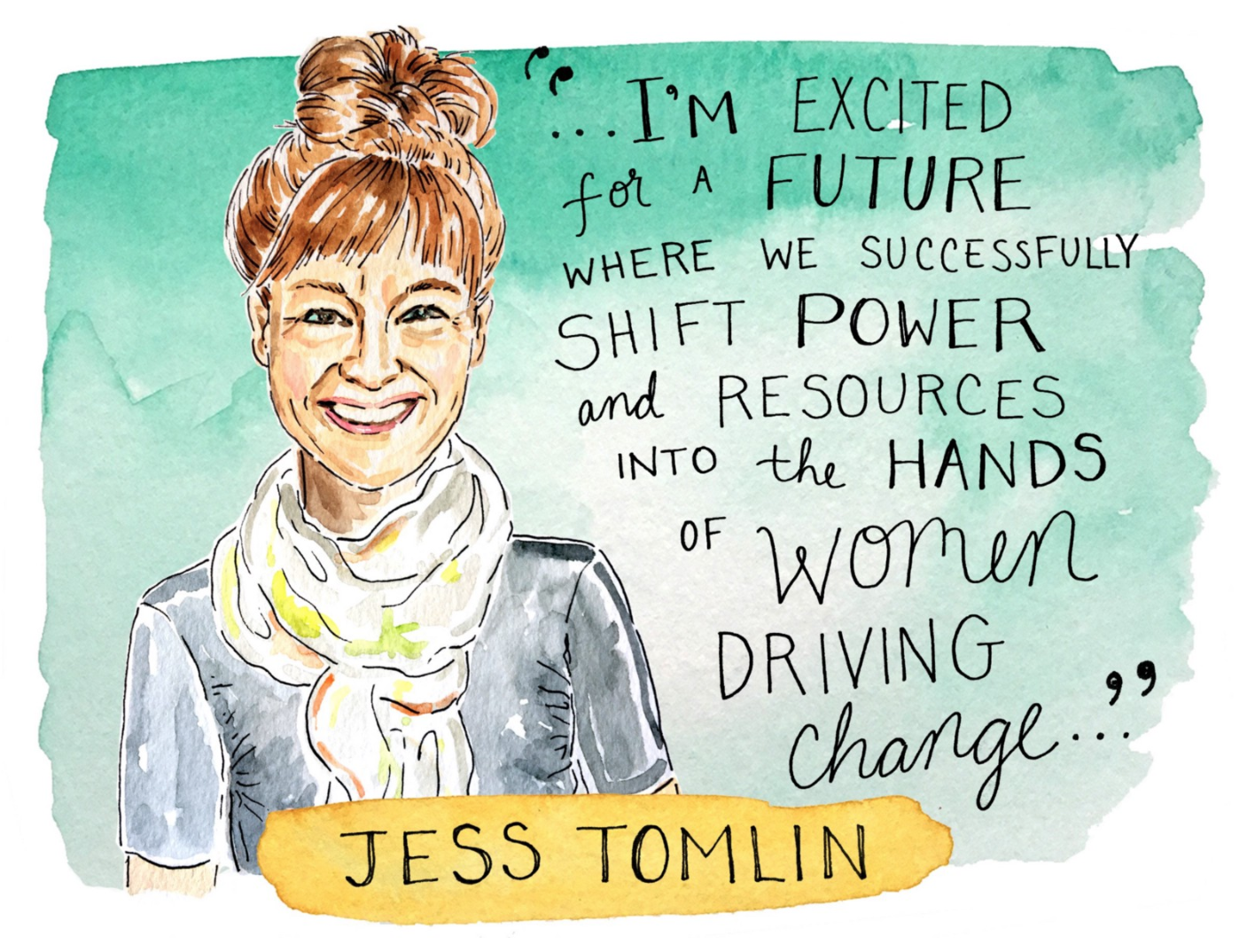 """Jess Tomlin   Jess Tomlin is the CEO of The  MATCH International Women's Fund , which supports grassroots innovators and organizers who are working to advance gender equality. As part of Jess's mission to """"shift power and resources into the hands of women driving change,"""" she is connecting local women's movements with the financial backing they need to put homegrown solutions into action."""