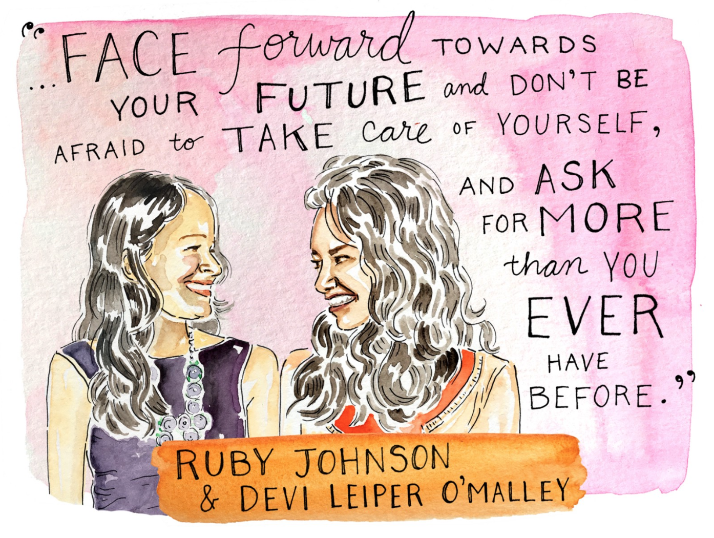 Devi Leiper O'Malley and Ruby Johnson   As co-directors of the  FRIDA (Flexibility, Resources, Inclusivity, Diversity, Action) Fund , Devi Leiper O'Malley and Ruby Johnson are helping young feminists harness their collective power to transform their communities. FRIDA has declared war on the funding gap for young feminist movements, directing its resources to girls around the globe who are working to end violence, promote human rights, and disrupt the status quo.
