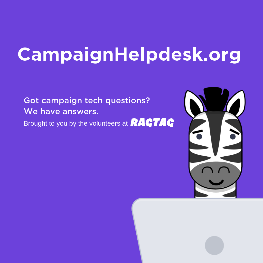 CampaignHelpdesk.org Got campaign tech questions? We have answers. Brought to you by the volunteers at Ragtag.