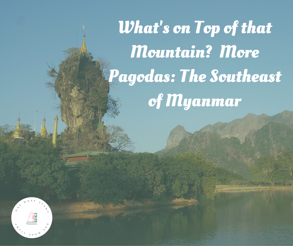 What's on Top of that Mountain?  More Pagodas: The Southeast of Myanmar