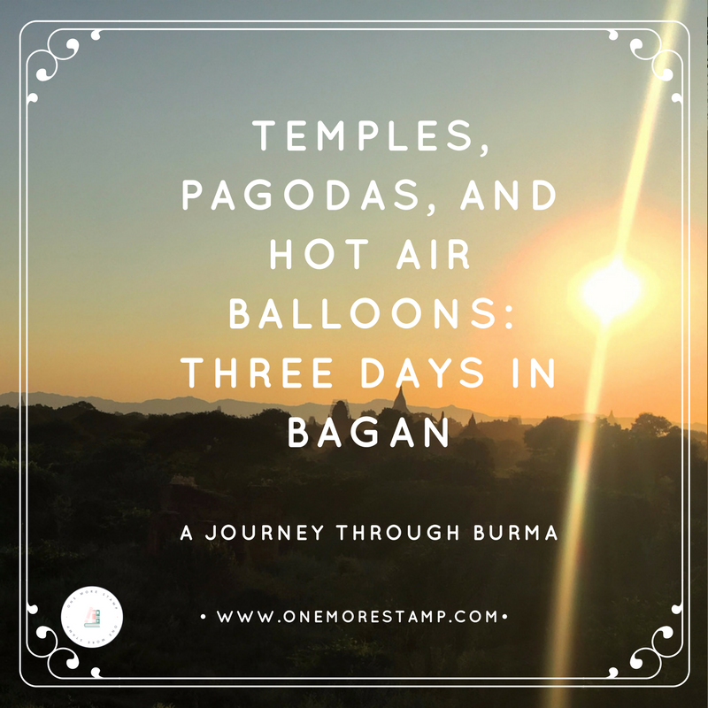 Temples, Pagodas, and Hot Air Balloons: Three Days in Bagan www.onemorestamp.com