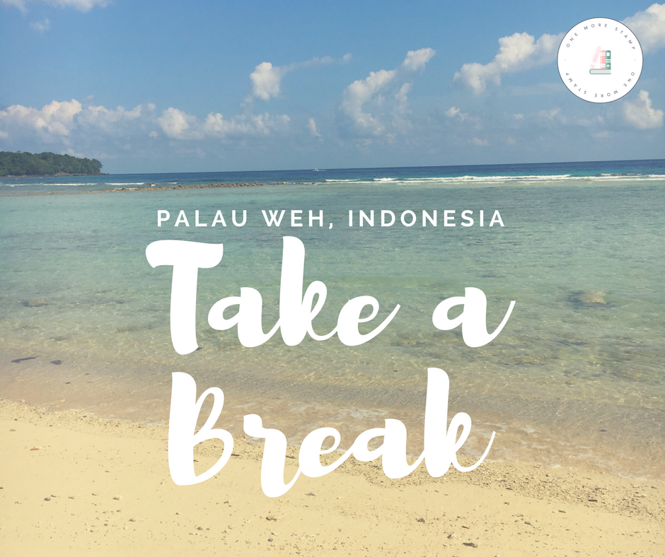 Take a Break- Pulau Weh, Indonesia www.onemorestamp.com