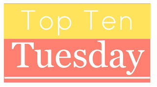 Top Ten Tuesday is a meme created by the awesome people at  The Broke and the Bookish
