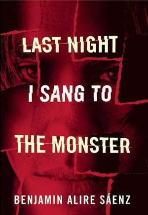 Last Night I Sang to the Monster byBenjamin Alire Sáenz cover