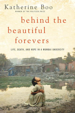 Behind the Beautiful Forevers: Life, Death, and Hope in a Mumbai Undercity by Katherine Boo cover
