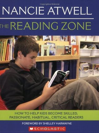 The Reading Zone: How to Help Kids Become Skilled, Passionate, Habitual, Critical Readers byNancie AtwellandShelley Harwayne cover