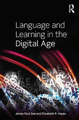 Language and Learning in the Digital Age by James Paul Gee, Elisabeth R. Hayes cover