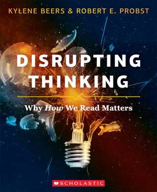 Disrupting Thinking: Why How We Read Matters byRobert Probst,Kylene Beers cover