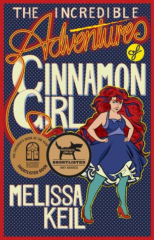 The Incredible Adventures of Cinnamon Girl byMelissa Keil