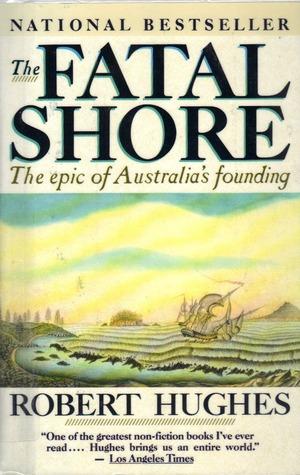 The Fatal Shore: The Epic of Australia's Founding byRobert Hughes cover