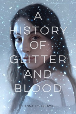 A History of Glitter and Blood byHannah Moskowitz cover
