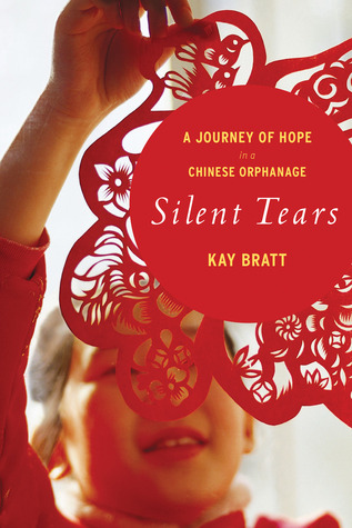 Silent Tears: A Journey of Hope in a Chinese Orphanage by Kay Bratt cover