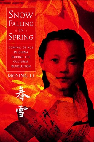 Snow Falling in Spring: Coming of Age in China During the Cultural Revolution by Moying Li