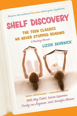 Shelf Discovery: The Teen Classics We Never Stopped Reading by Lizzie Skurnick cover