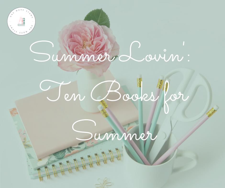 Summer Lovin': Ten Books for Summer www.onemorestamp.com
