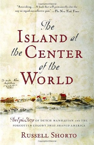 The Island at the Center of the World: The Epic Story of Dutch Manhattan and the Forgotten Colony That Shaped America by Russell Shorto  cover