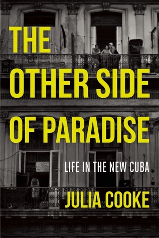 The Other Side of Paradise: Life in the New Cuba byJulia Cookecover