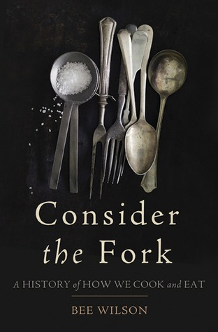 Consider the Fork: A History of How We Cook and Eat by Bee Wilson cover