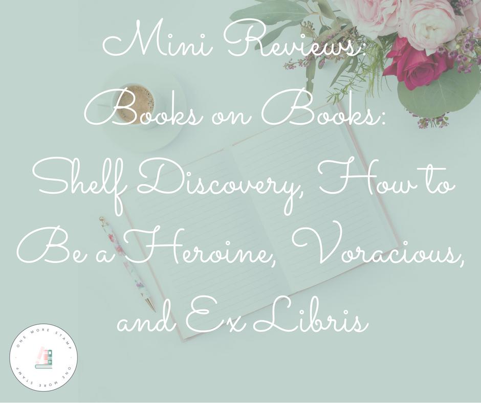 Mini Reviews: Books on Books: Shelf Discovery, How to Be a Heroine, Voracious, and Ex Libris