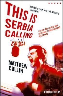 This Is Serbia Calling by Matthew Collin