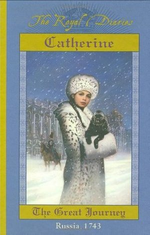 Catherine: The Great Journey, Russia, 1743(The Royal Diaries) by Kristiana Gregory