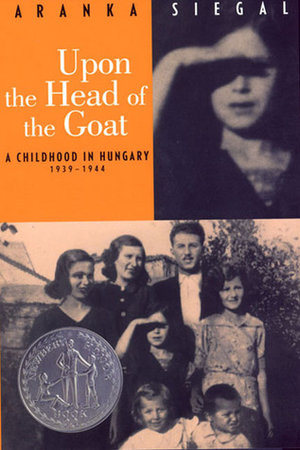 Upon+the+Head+of+the+Goat-+A+Childhood+in+Hungary+1939-1944+by+Aranka+Siegal+cover.jpeg