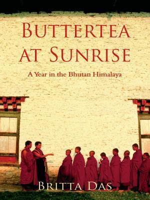 Butter Tea at Sunrise: A Year in the Bhutan Himalaya byBritta Das
