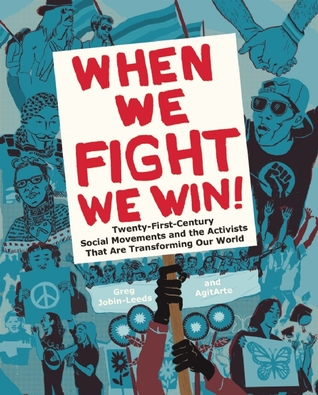When We Fight, We Win: Twenty-First-Century Social Movements and the Activists That Are Transforming Our World by Greg Jobin-Leeds, Dey Hernandez-Vazquez,