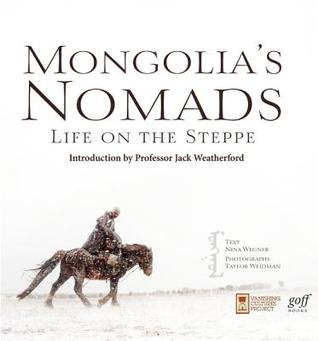 Mongolia's Nomads: Life on the Steppe by Jack Weatherford (Introduction) and Nina Wegner
