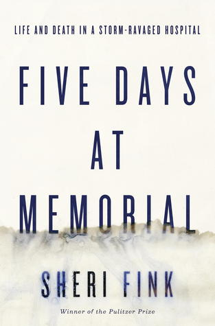 Five Days at Memorial: Life and Death in a Storm-Ravaged Hospital bySheri Fink