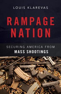 Rampage Nation: Securing America from Mass Shootings byLouis Klarevas