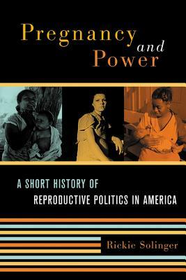 Pregnancy and Power: A Short History of Reproductive Politics in America by Rickie Solinger