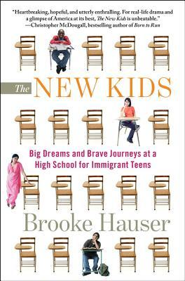 The New Kids: Big Dreams and Brave Journeys at a High School for Immigrant Teens by Brooke Hauser