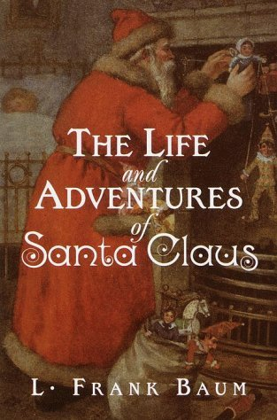 The Life and Adventures of Santa Claus byL. Frank Baum