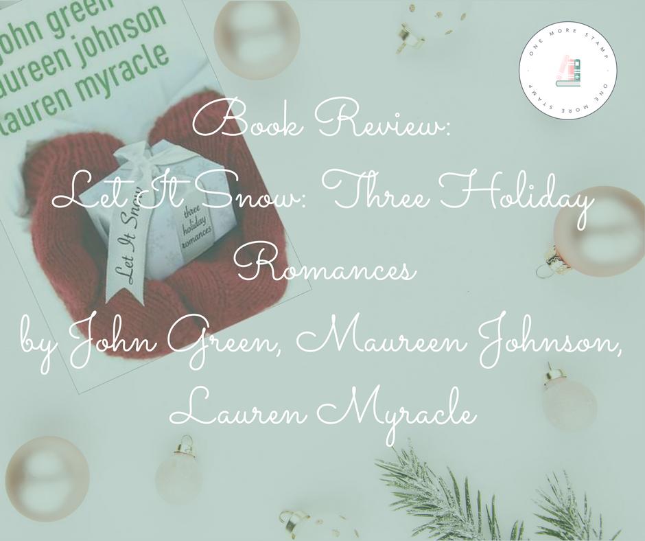 Book Review: Let It Snow: Three Holiday Romances by John Green, Maureen Johnson, Lauren Myracle