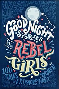 Good Night Stories for Rebel Girls: 100 Tales of Extraordinary Women by Elena Favilli (Goodreads Author), Francesca Cavallo (