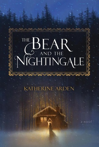 The Bear and the Nightingale byKatherine Arden