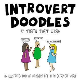 Introvert Doodles: An Illustrated Look at Introvert Life in an Extrovert World by Maureen Marzi Wilson