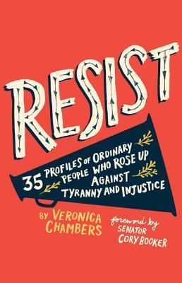 Resist: 35 Profiles of Ordinary People Who Rose Up Against Tyranny and Injustice byVeronica Chambers