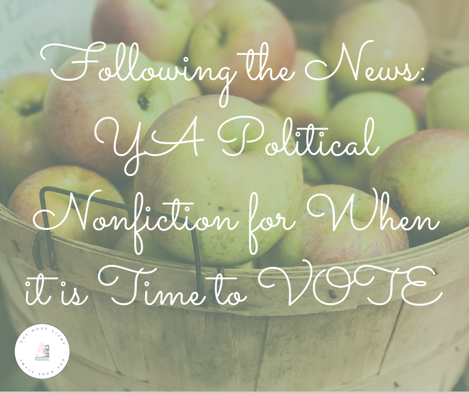 Following the News: YA Political Nonfiction for When it is Time to VOTE www.onemorestamp.com