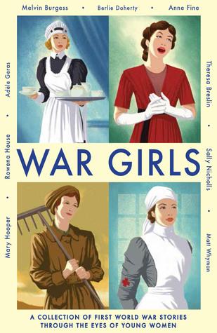War Girls byAdèle Geras, Theresa Breslin, Matt Whyman, Mary Hooper, Rowena House, Melvin Burgess, Berlie Doherty, Anne Fine,Sally Nicholls