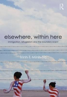 Elsewhere, Within Here: Immigration, Refugeeism and the Boundary Event by Trinh T. Minh-ha