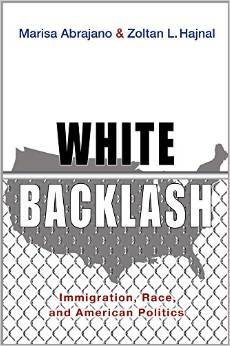 White Backlash: Immigration, Race, and American Politics by Marisa Abrajano