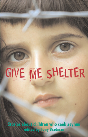 Give Me Shelter: Stories About Children Who Seek Asylum by Tony Bradman